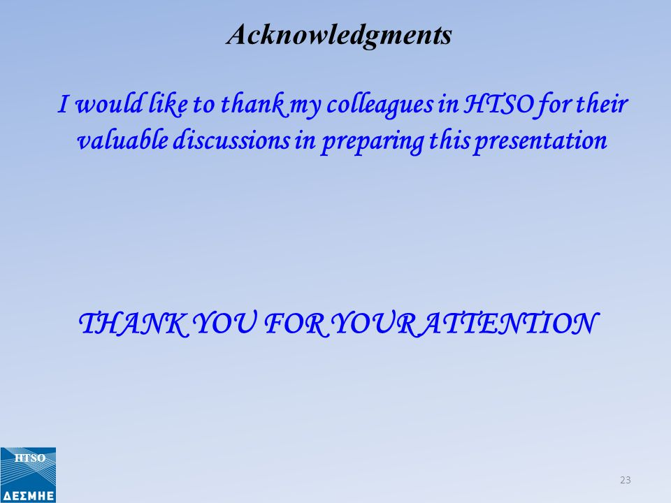 Acknowledgments I would like to thank my colleagues in HTSO for their valuable discussions in preparing this presentation THANK YOU FOR YOUR ATTENTION