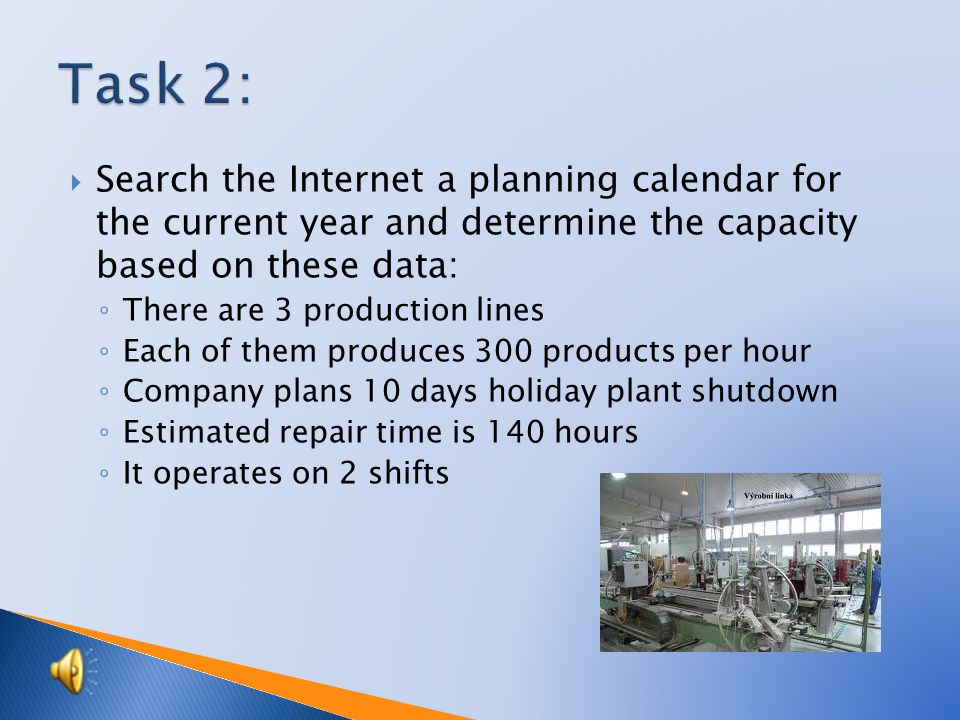 By the term capacity we understand the companys ability to create a particular number of products in a certain time.