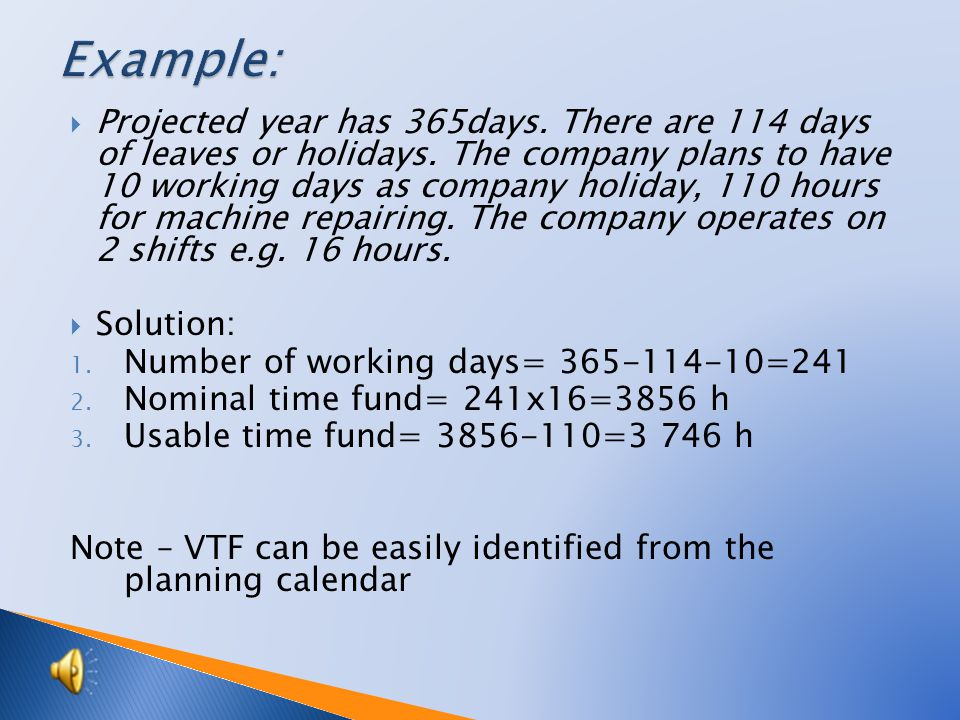 3 data are needed: Capacity standard (for 1 machine, 1 car etc.) Capacitive standard time (time required for 1 product) Capacitive performance standard (maximum quantity that can be produced in a given time) Number of equipment units (number of machines, cars..) Usable time fund (maximum time that may be in operation) (number of days in the year – public or day holiday, vacations) x number of hours per day = nominal time fund (NTF) NTF – planned repairs, interruptions in production fund = usable time fund (in hours) (UTF)