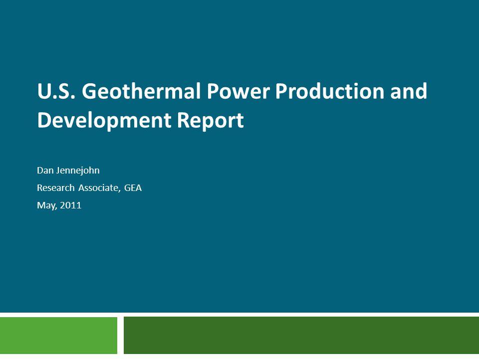 U.S. Geothermal Power Production and Development Report Dan Jennejohn Research Associate, GEA May, 2011