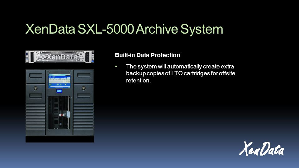 XenData SXL-5000 Archive System Built-in Data Protection The system will automatically create extra backup copies of LTO cartridges for offsite retention.