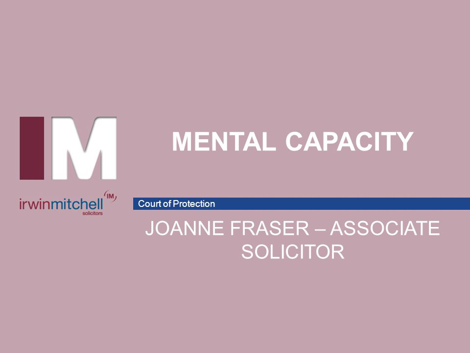 Court of Protection MENTAL CAPACITY JOANNE FRASER – ASSOCIATE SOLICITOR