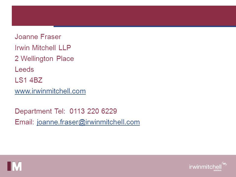 Joanne Fraser Irwin Mitchell LLP 2 Wellington Place Leeds LS1 4BZ www.irwinmitchell.com Department Tel: 0113 220 6229 Email: joanne.fraser@irwinmitche