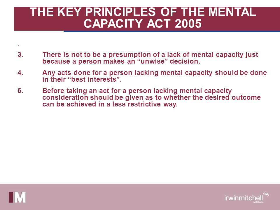 THE KEY PRINCIPLES OF THE MENTAL CAPACITY ACT 2005.