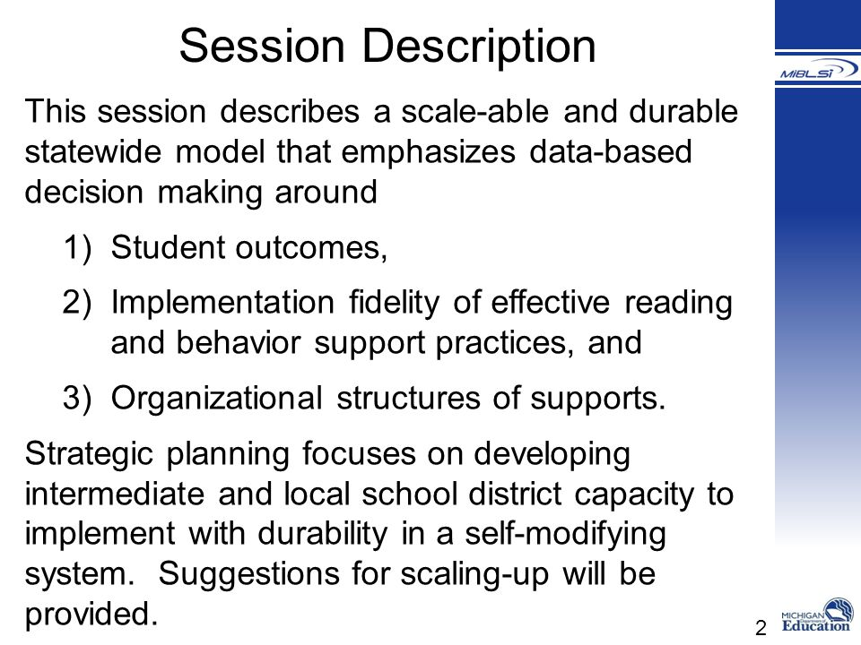 2 Session Description This session describes a scale-able and durable statewide model that emphasizes data-based decision making around 1)Student outc