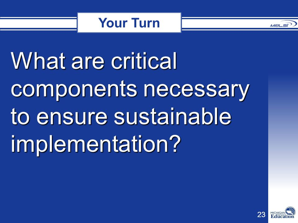 23 Your Turn What are critical components necessary to ensure sustainable implementation?