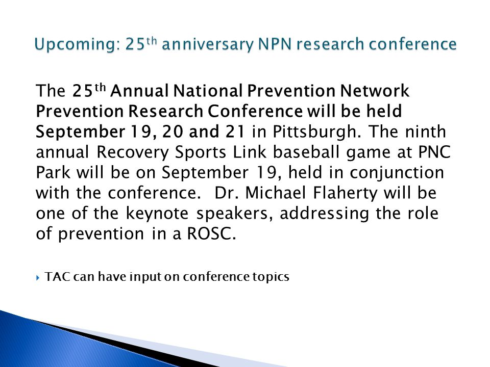 The 25 th Annual National Prevention Network Prevention Research Conference will be held September 19, 20 and 21 in Pittsburgh.