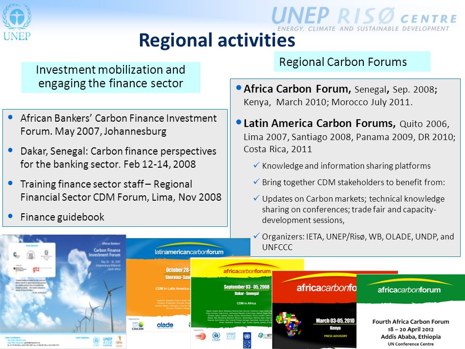8 Regional activities Africa Carbon Forum, Senegal, Sep. 2008; Kenya, March 2010; Morocco July 2011. Latin America Carbon Forums, Quito 2006, Lima 200
