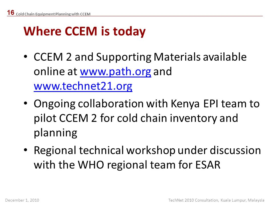 Cold Chain Equipment Planning with CCEM December 1, 2010 Where CCEM is today CCEM 2 and Supporting Materials available online at www.path.org and www.