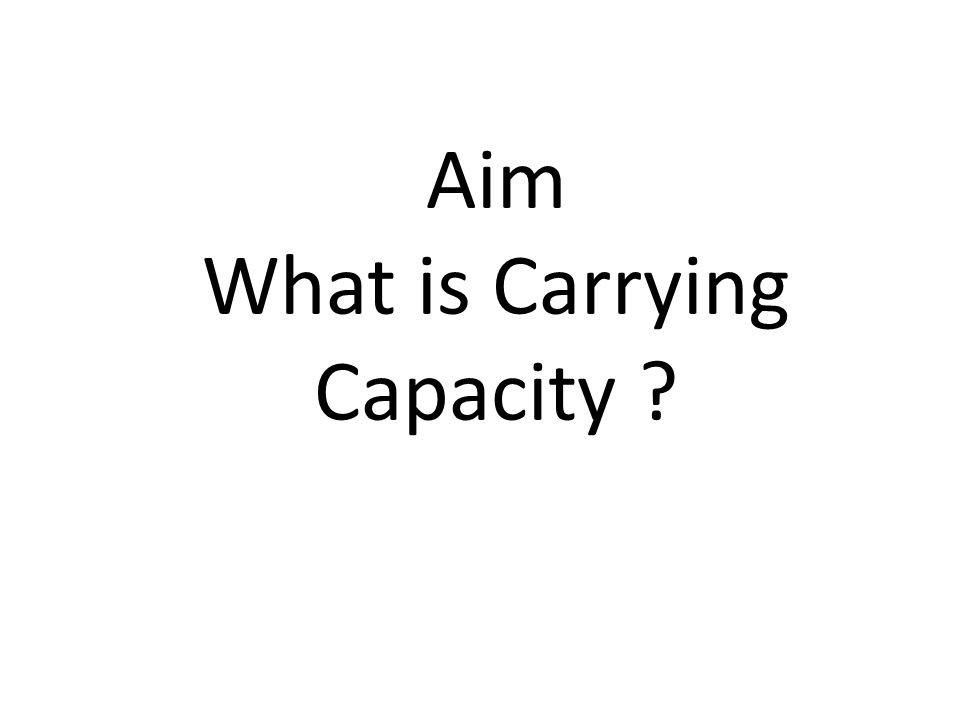 Aim What is Carrying Capacity ?