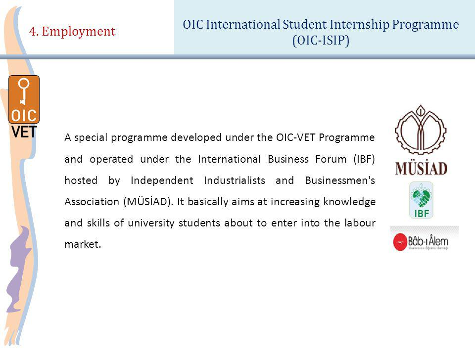 4. Employment OIC International Student Internship Programme (OIC-ISIP) A special programme developed under the OIC-VET Programme and operated under t