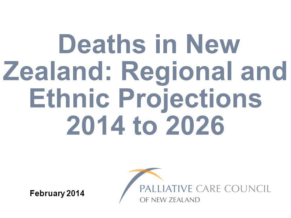 Deaths in New Zealand: Regional and Ethnic Projections 2014 to 2026 February 2014