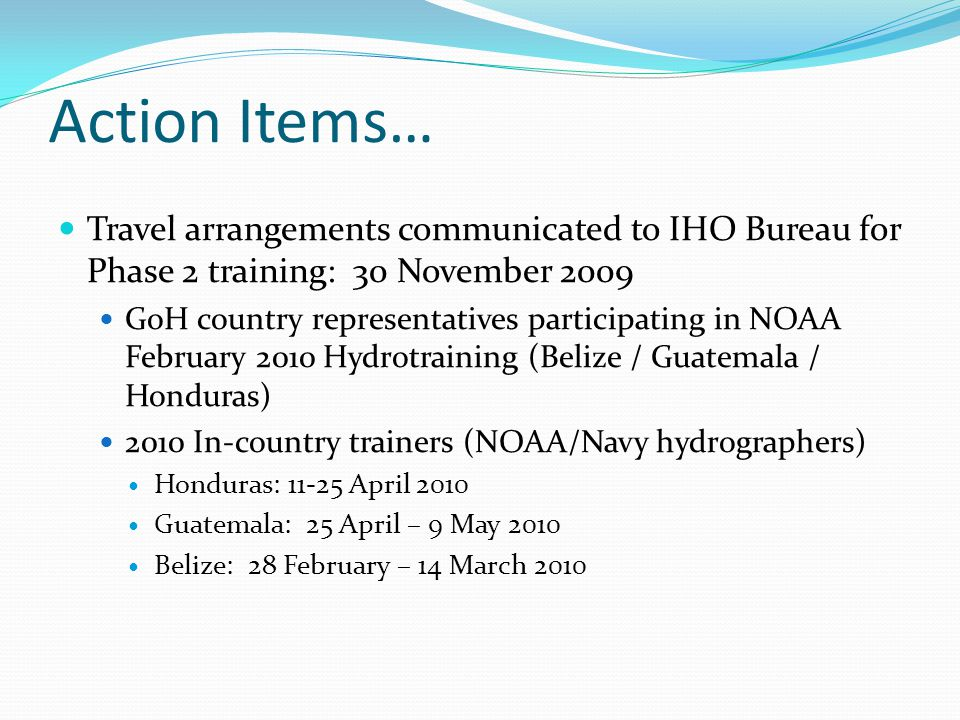 Action Items… Travel arrangements communicated to IHO Bureau for Phase 2 training: 30 November 2009 GoH country representatives participating in NOAA