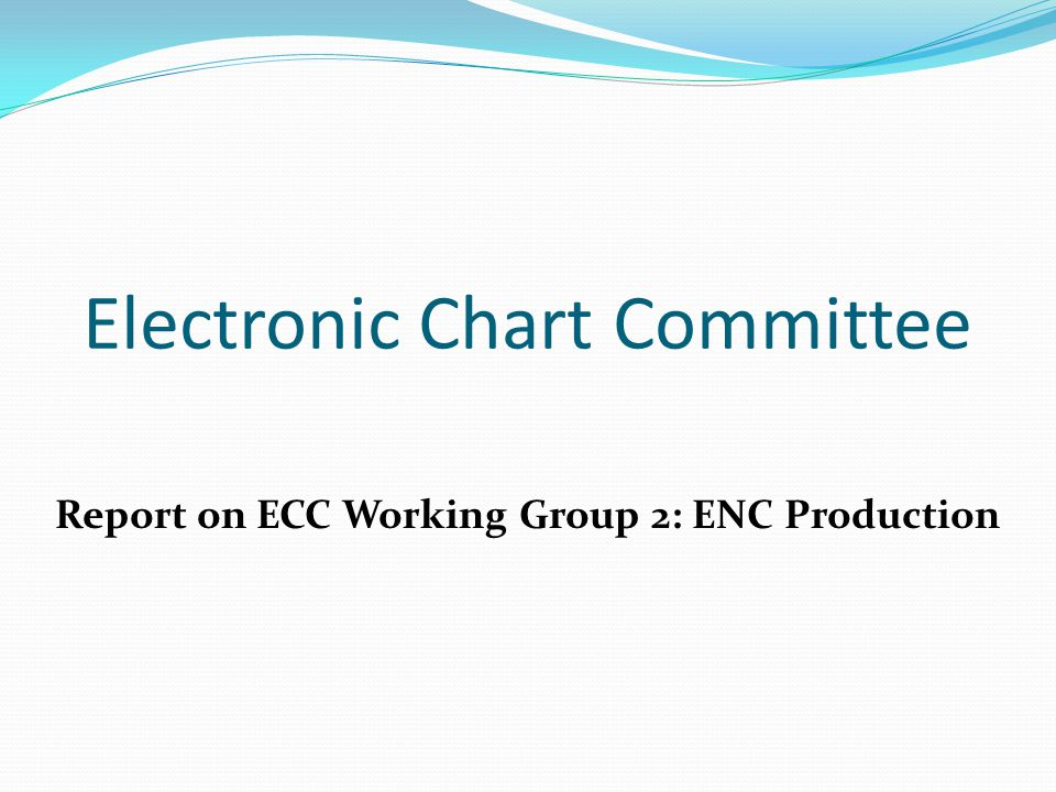 Electronic Chart Committee Report on ECC Working Group 2: ENC Production