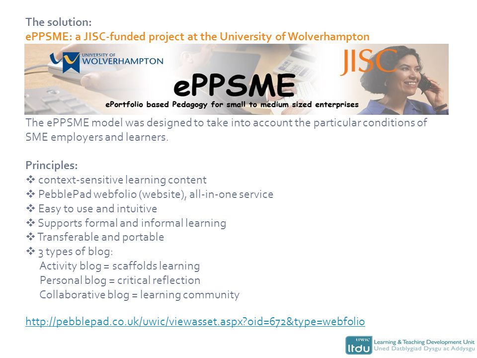 The solution: ePPSME: a JISC-funded project at the University of Wolverhampton The ePPSME model was designed to take into account the particular conditions of SME employers and learners.