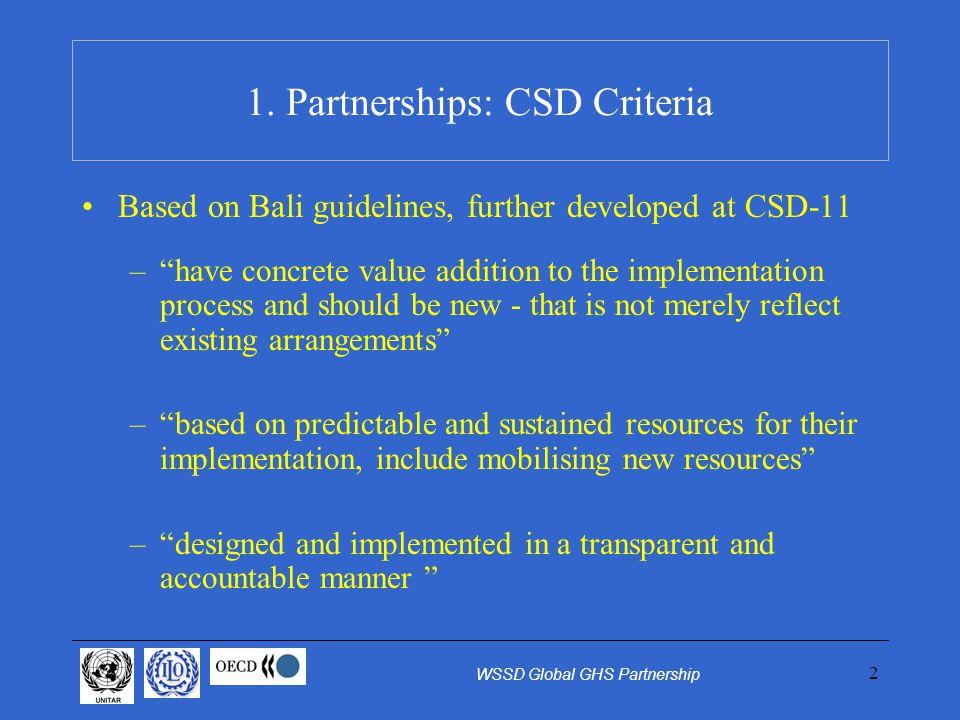 2 1. Partnerships: CSD Criteria Based on Bali guidelines, further developed at CSD-11 –have concrete value addition to the implementation process and