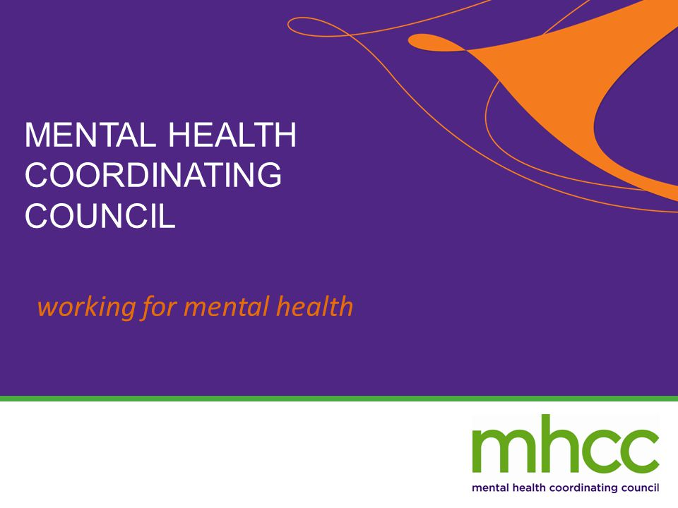 working for mental health MENTAL HEALTH COORDINATING COUNCIL