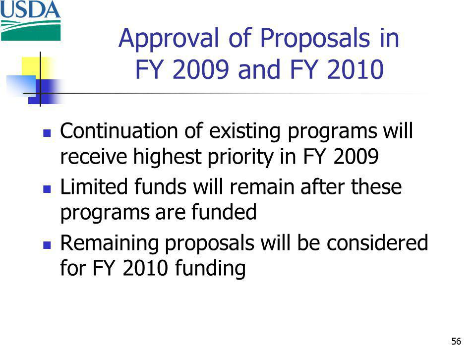 56 Approval of Proposals in FY 2009 and FY 2010 Continuation of existing programs will receive highest priority in FY 2009 Limited funds will remain after these programs are funded Remaining proposals will be considered for FY 2010 funding