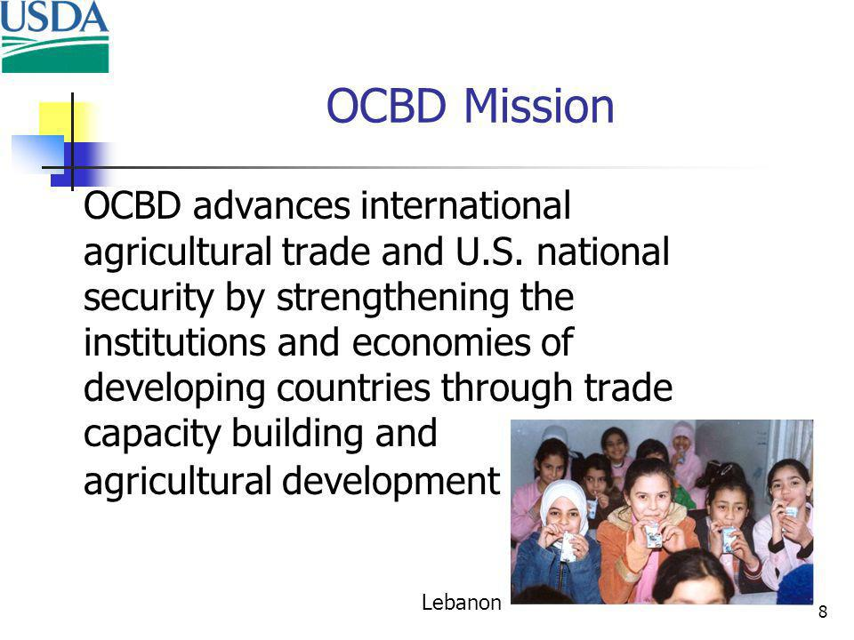 8 OCBD Mission OCBD advances international agricultural trade and U.S.