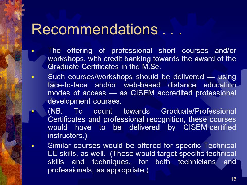 18 Recommendations... The offering of professional short courses and/or workshops, with credit banking towards the award of the Graduate Certificates