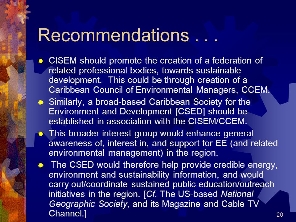 20 Recommendations... CISEM should promote the creation of a federation of related professional bodies, towards sustainable development. This could be