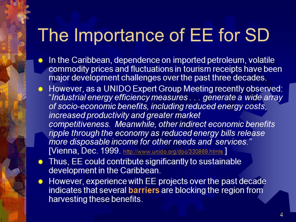 4 The Importance of EE for SD In the Caribbean, dependence on imported petroleum, volatile commodity prices and fluctuations in tourism receipts have been major development challenges over the past three decades.