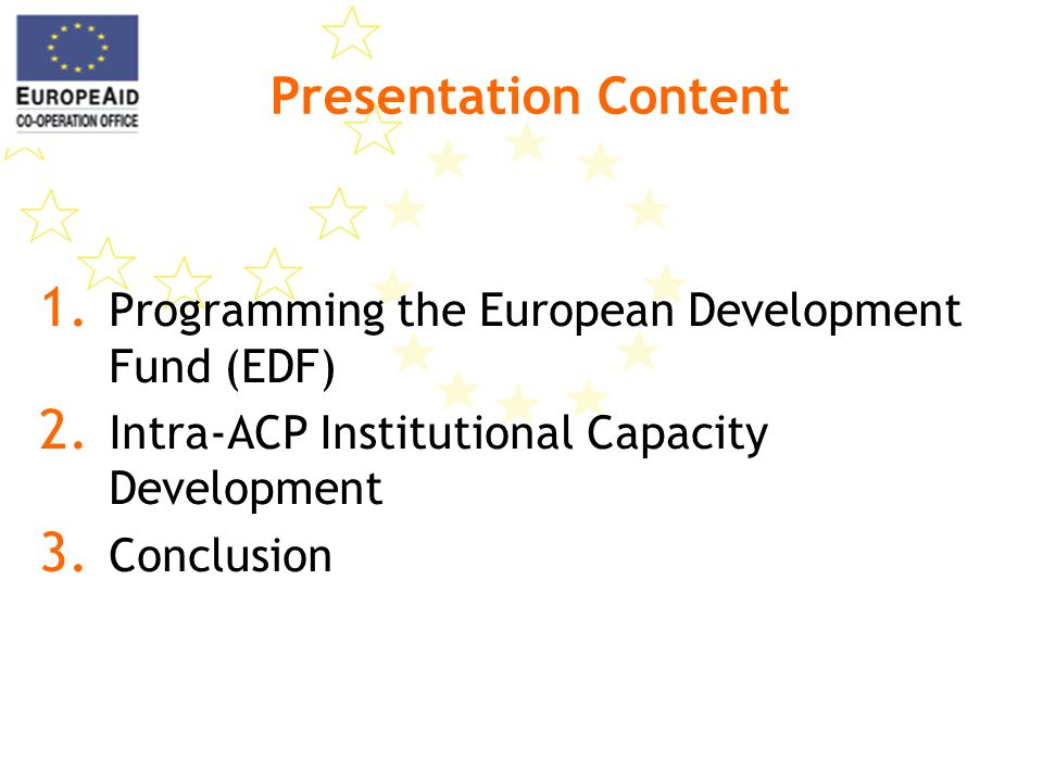 Presentation Content 1. Programming the European Development Fund (EDF) 2.