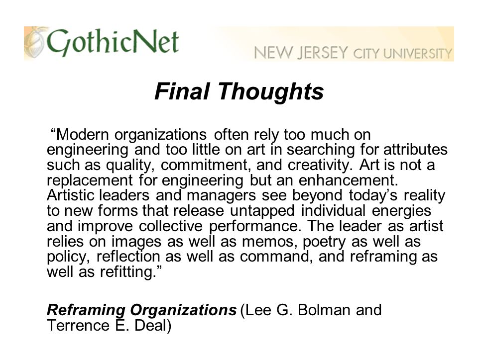 Final Thoughts Modern organizations often rely too much on engineering and too little on art in searching for attributes such as quality, commitment, and creativity.