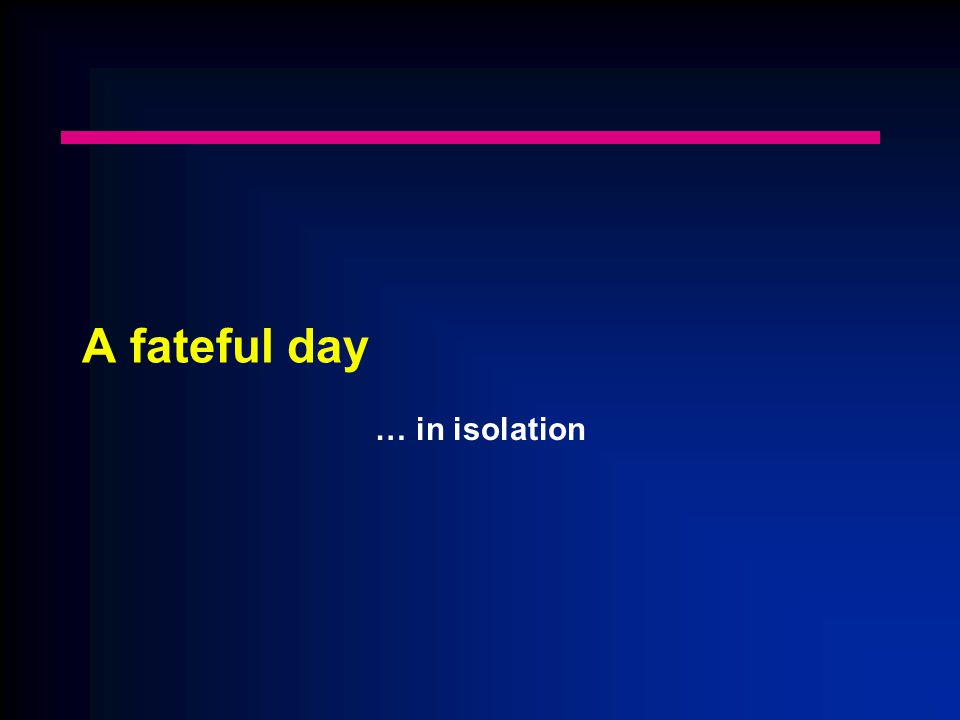 A fateful day … in isolation