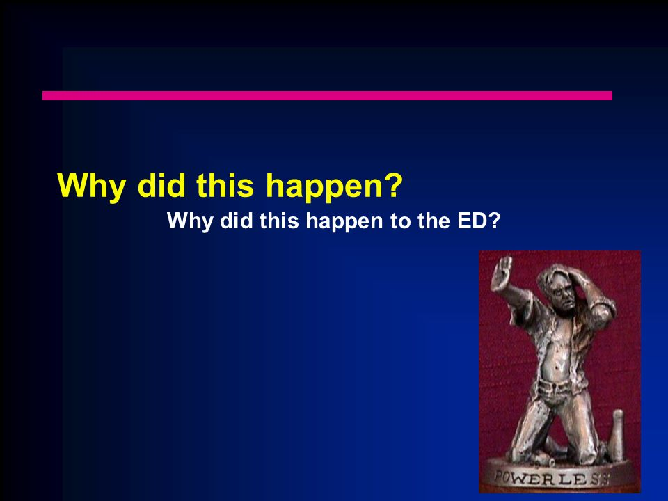 Why did this happen? Why did this happen to the ED?