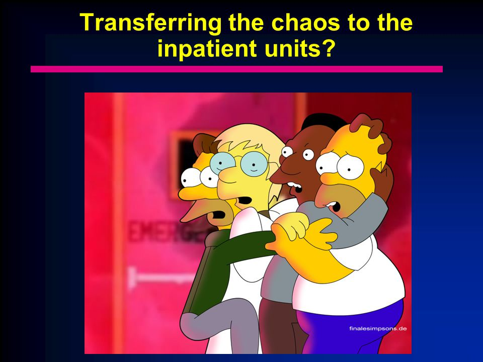 Transferring the chaos to the inpatient units