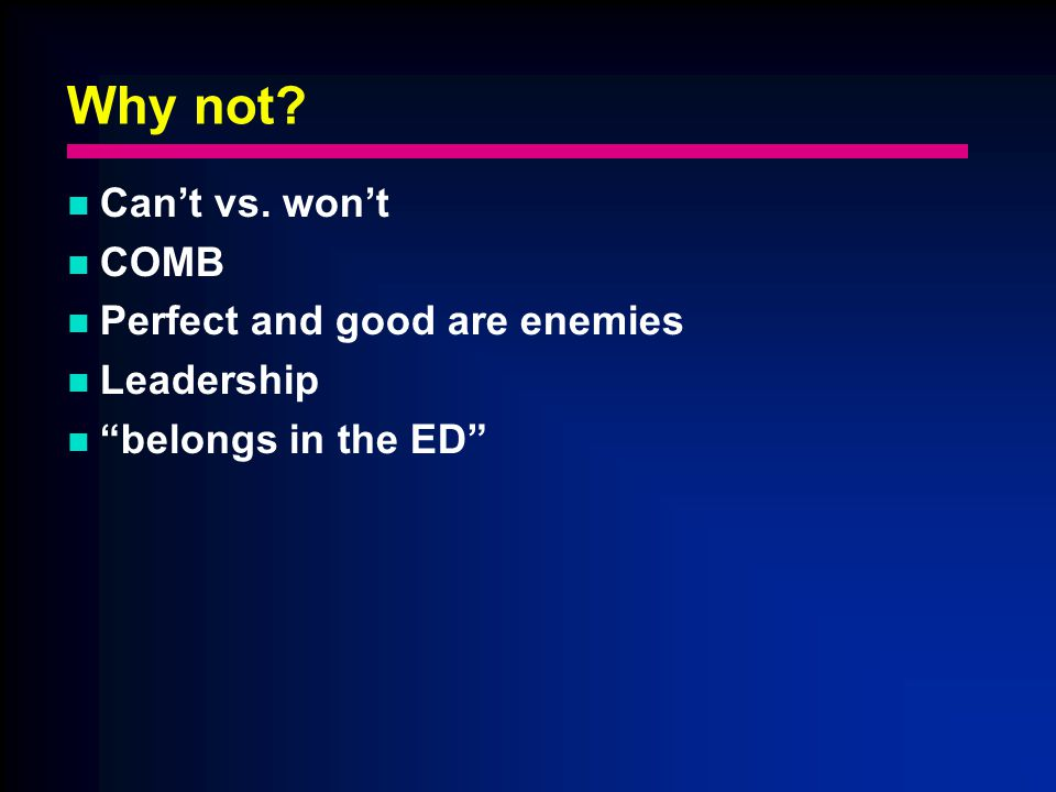 Why not Cant vs. wont COMB Perfect and good are enemies Leadership belongs in the ED