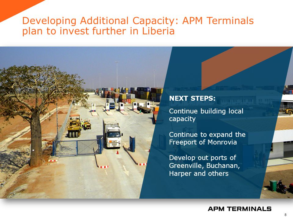 Developing Additional Capacity: APM Terminals plan to invest further in Liberia 8 NEXT STEPS: Continue building local capacity Continue to expand the Freeport of Monrovia Develop out ports of Greenville, Buchanan, Harper and others