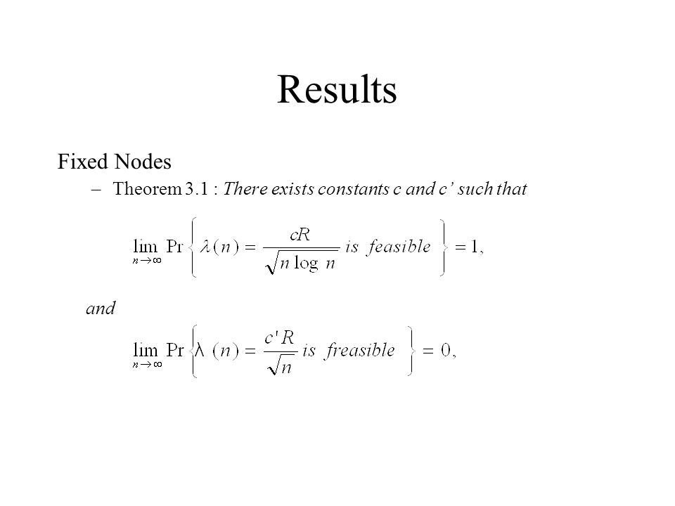 Results Fixed Nodes –Theorem 3.1 : There exists constants c and c such that and