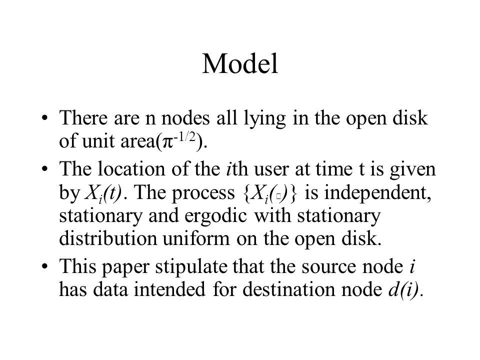 Model There are n nodes all lying in the open disk of unit area(π -1/2 ).
