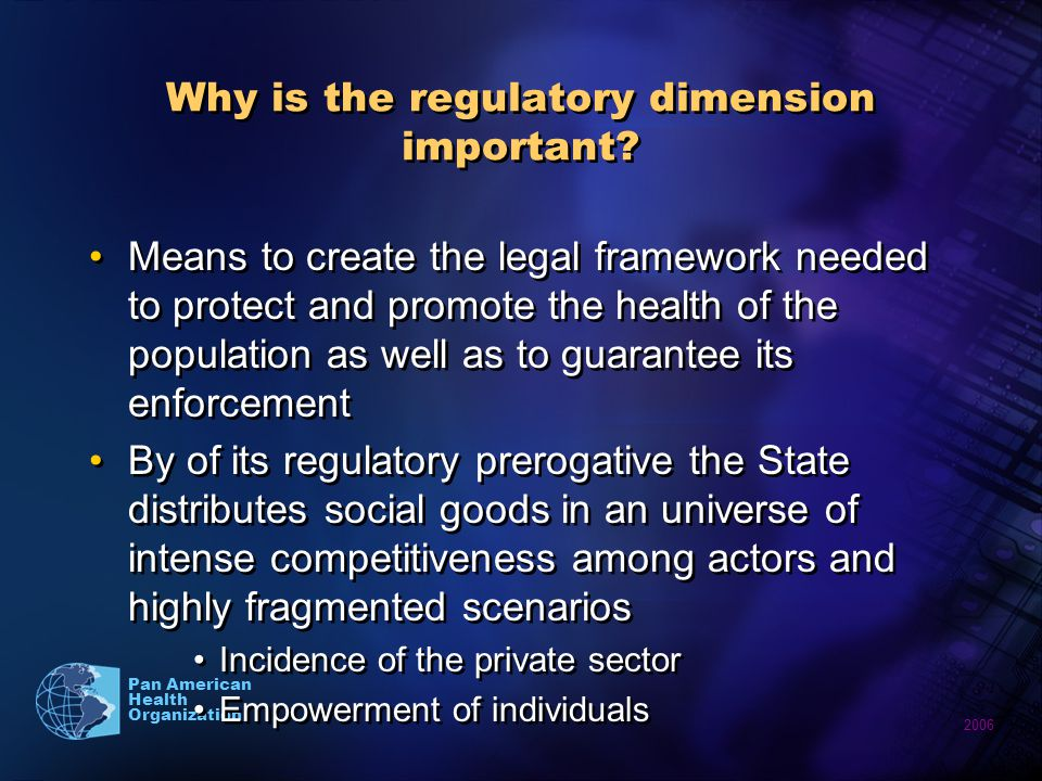 2006 Pan American Health Organization Why is the regulatory dimension important.