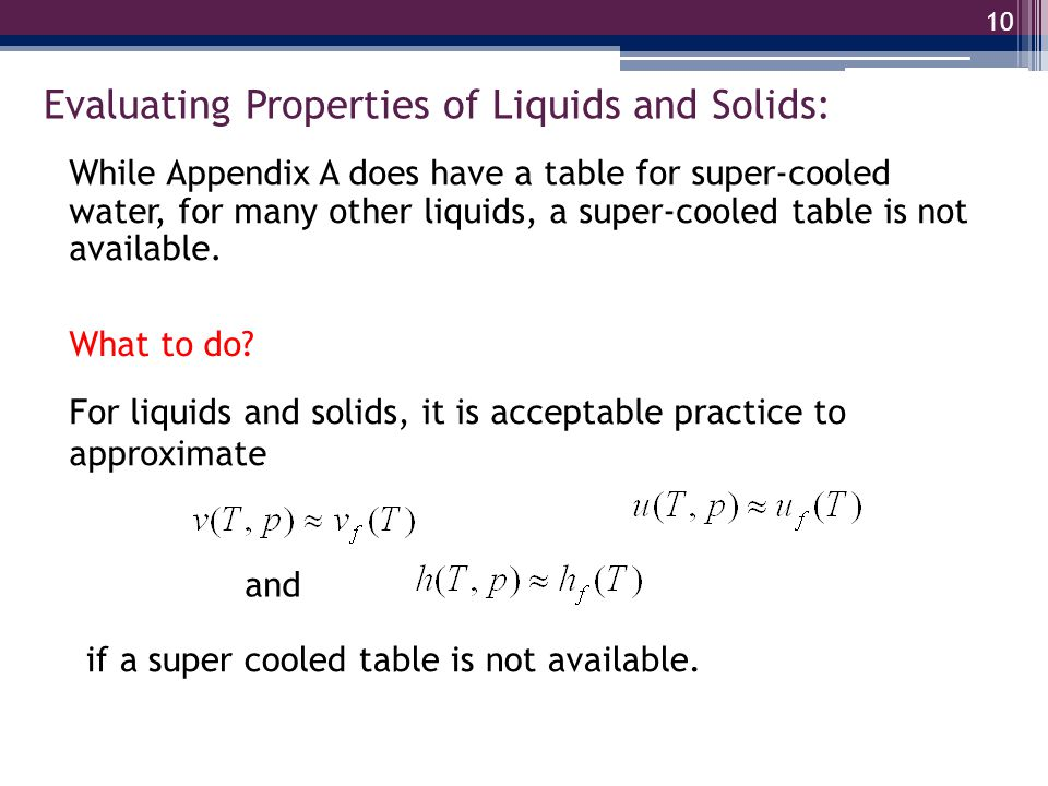 Evaluating Properties of Liquids and Solids: 10 For liquids and solids, it is acceptable practice to approximate and While Appendix A does have a tabl