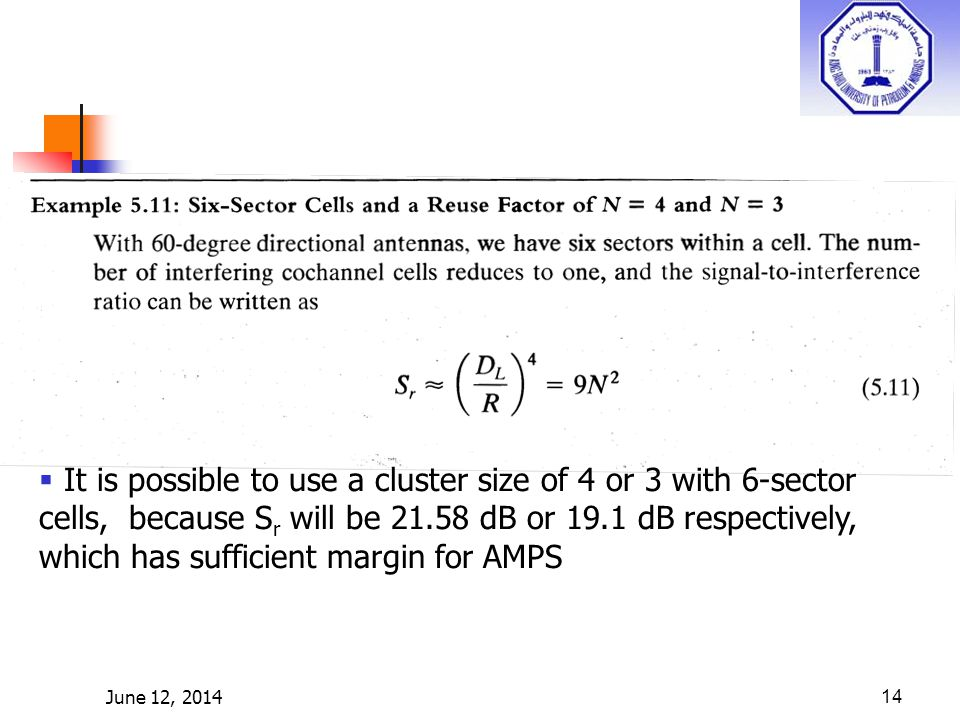 June 12, 201414 It is possible to use a cluster size of 4 or 3 with 6-sector cells, because S r will be 21.58 dB or 19.1 dB respectively, which has sufficient margin for AMPS