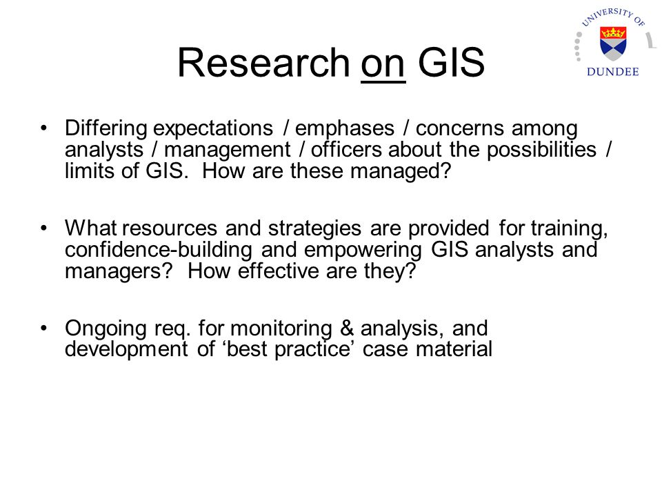 Research on GIS Differing expectations / emphases / concerns among analysts / management / officers about the possibilities / limits of GIS. How are t