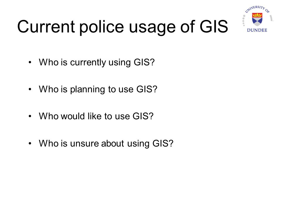Current police usage of GIS Who is currently using GIS.