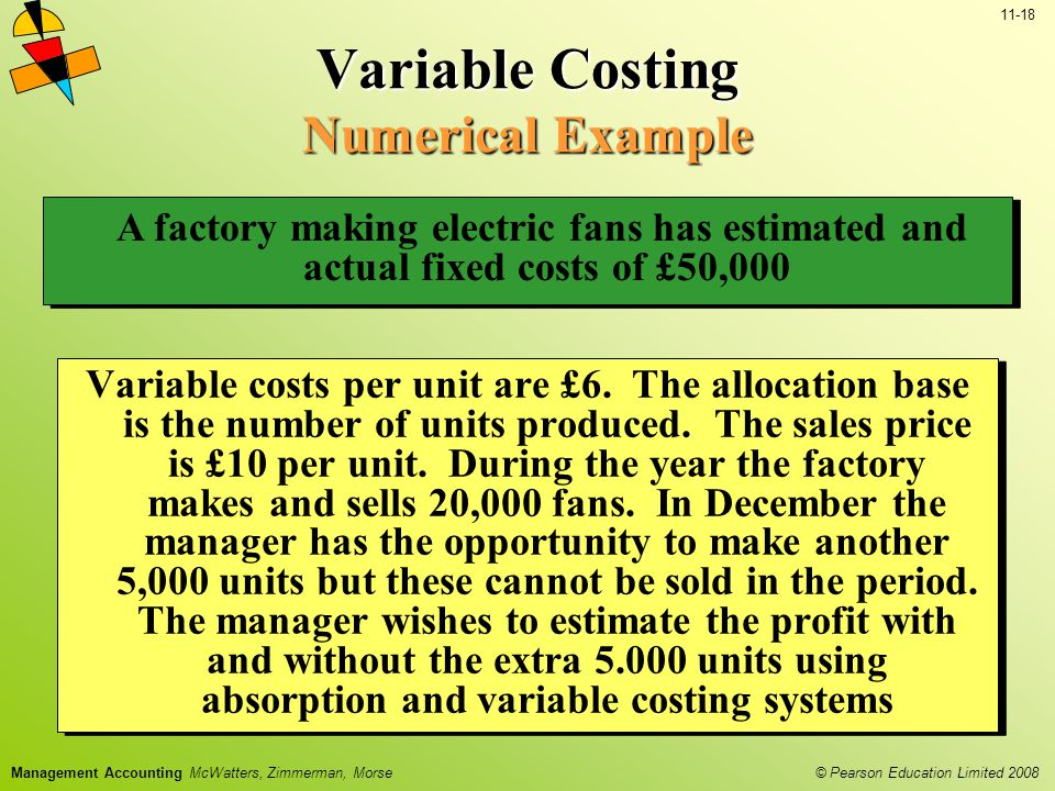 © Pearson Education Limited 2008 11-18 Management Accounting McWatters, Zimmerman, Morse Variable costs per unit are £6.