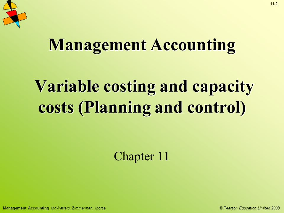 © Pearson Education Limited 2008 11-23 Management Accounting McWatters, Zimmerman, Morse Capacity Costs How much capacity should be acquired.