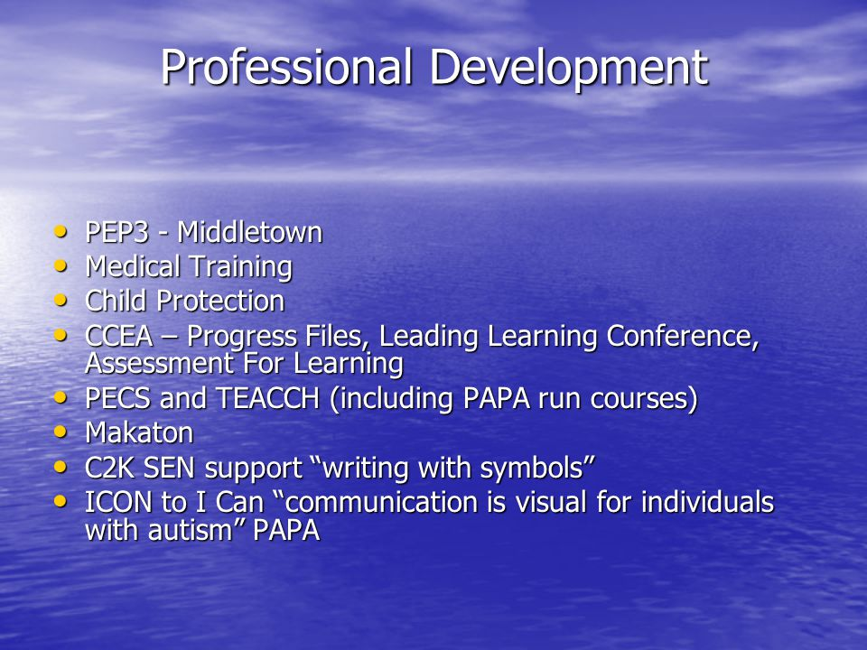 Professional Development PEP3 - Middletown PEP3 - Middletown Medical Training Medical Training Child Protection Child Protection CCEA – Progress Files