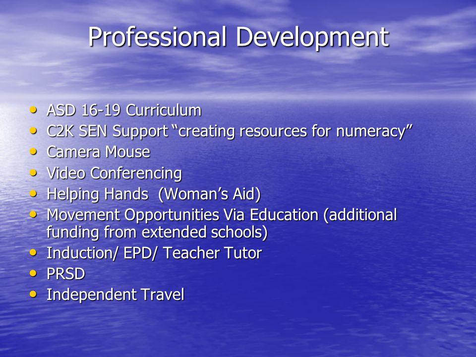 Professional Development ASD 16-19 Curriculum ASD 16-19 Curriculum C2K SEN Support creating resources for numeracy C2K SEN Support creating resources