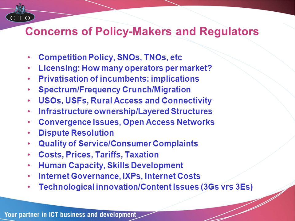 Concerns of Policy-Makers and Regulators Competition Policy, SNOs, TNOs, etc Licensing: How many operators per market.