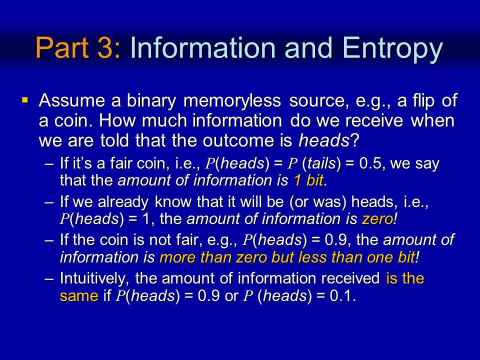Part 3: Information and Entropy Assume a binary memoryless source, e.g., a flip of a coin. How much information do we receive when we are told that th