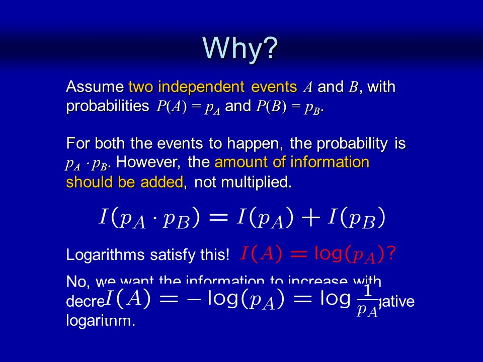 Why? Assume two independent events A and B, with probabilities P(A) = p A and P(B) = p B. For both the events to happen, the probability is p A ¢ p B.