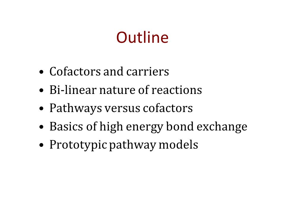 Outline Cofactors and carriers Bi-linear nature of reactions Pathways versus cofactors Basics of high energy bond exchange Prototypic pathway models