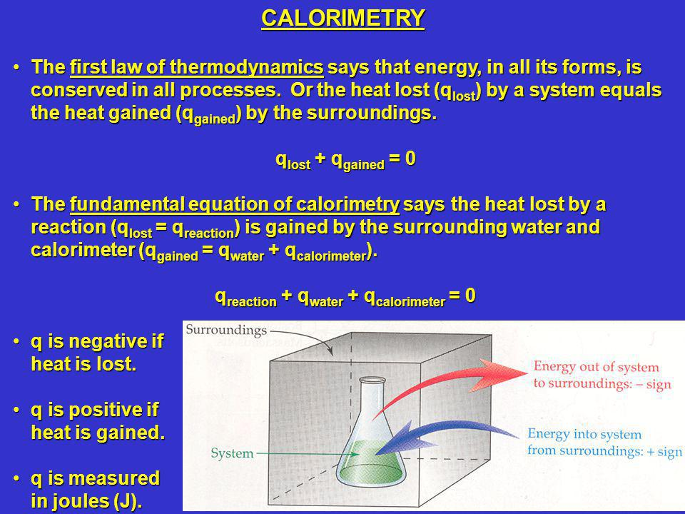 CALORIMETRY The first law of thermodynamics says that energy, in all its forms, is conserved in all processes.