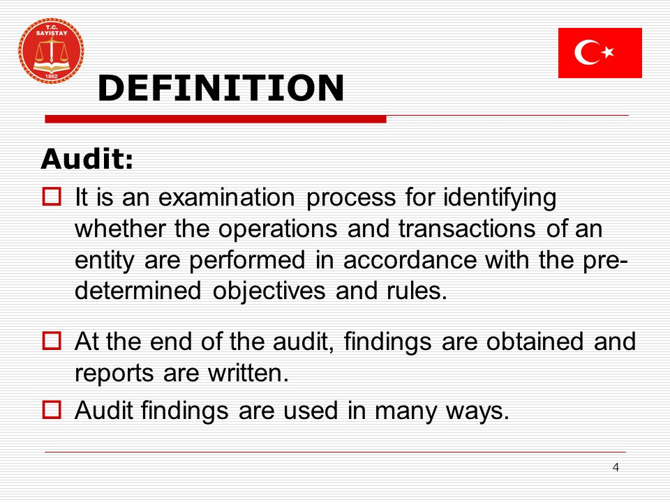 4 DEFINITION Audit : It is an examination process for identifying whether the operations and transactions of an entity are performed in accordance with the pre- determined objectives and rules.